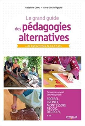 « Le grand guide des pédagogies alternatives : + de 140 activités de 0 à 12 ans » de Madeleine Deny et Anne-Cécile Pigache