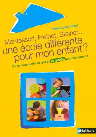 « Montessori, Freinet, Steiner… une école différente pour mon enfant ?. Le guide de référence des pédagogies alternatives » de Marie-Laure Viaud